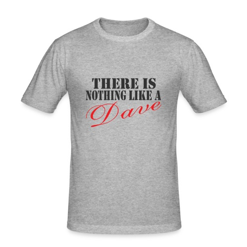 Nothing Like a Dave - Men's Slim Fit T-Shirt