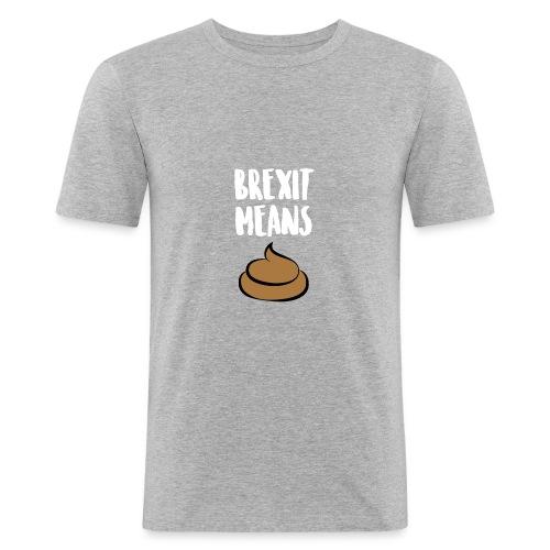 Brexit Means B******T - Men's Slim Fit T-Shirt