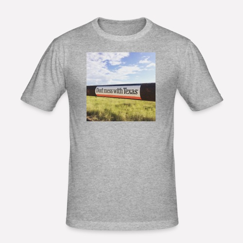 Dont Mess With Texas! - Men's Slim Fit T-Shirt