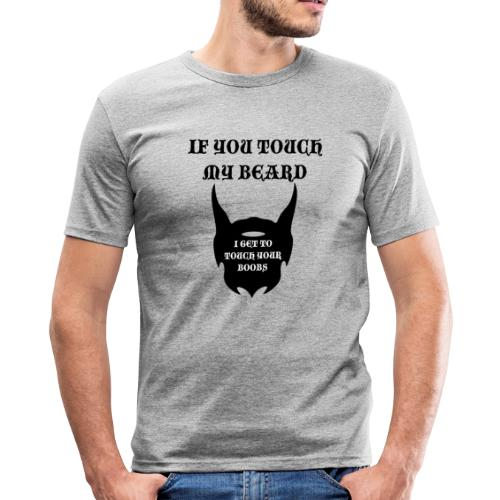 If you touch my beard i get to touch your boobs - Slim Fit T-shirt herr