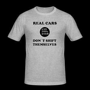 REAL CARS DON´T SHIFT THEMSELVES - Männer Slim Fit T-Shirt
