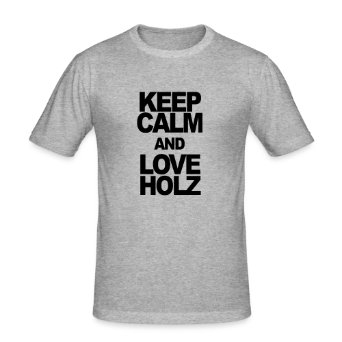 KEEP CALM AND LOVE HOLZ - Männer Slim Fit T-Shirt