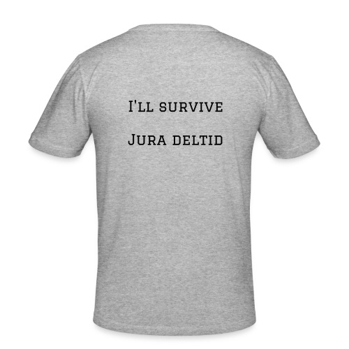 I'll survive jura deltid - Herre Slim Fit T-Shirt