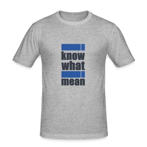 i know what i mean - Männer Slim Fit T-Shirt