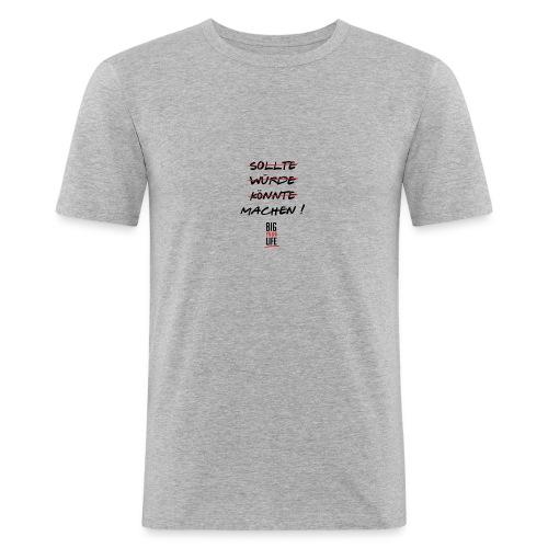 Sollte Würde Könnte Machen - Männer Slim Fit T-Shirt