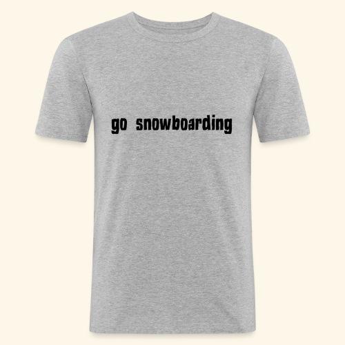 go snowboarding t-shirt geschenk idee - Männer Slim Fit T-Shirt