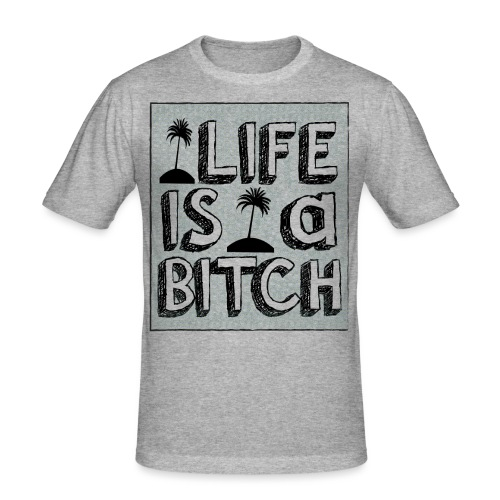 Life is a Bitch - T-shirt près du corps Homme