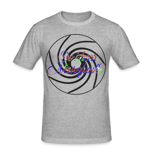 Do I hear Neurofunk? - Männer Slim Fit T-Shirt