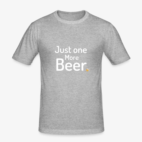 One more beer - slim fit T-shirt