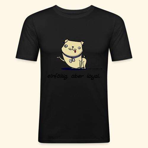 Einfältig, aber loyal. Hund Wau Wauwau Freund - Männer Slim Fit T-Shirt