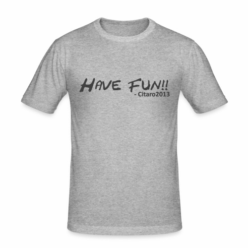 Have Fun! Grey on White - Men's Slim Fit T-Shirt