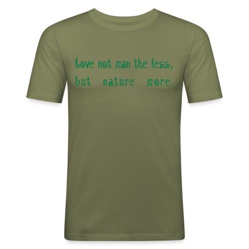 Love not man the less but nature more - Miesten tyköistuva t-paita