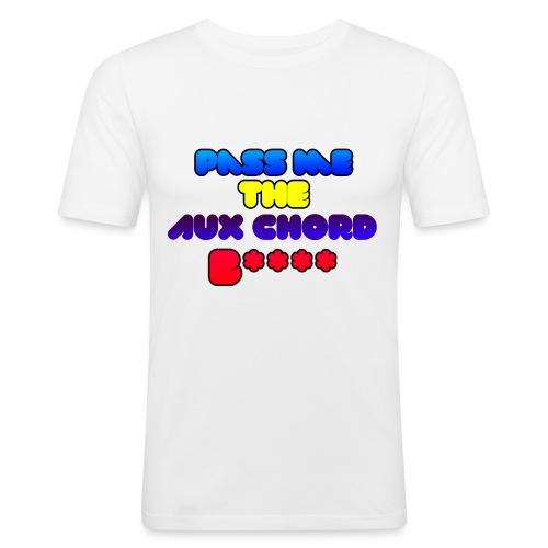 Pass me the AUX chord B**** - Men's Slim Fit T-Shirt