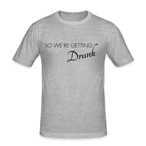 were getting drunk - Männer Slim Fit T-Shirt