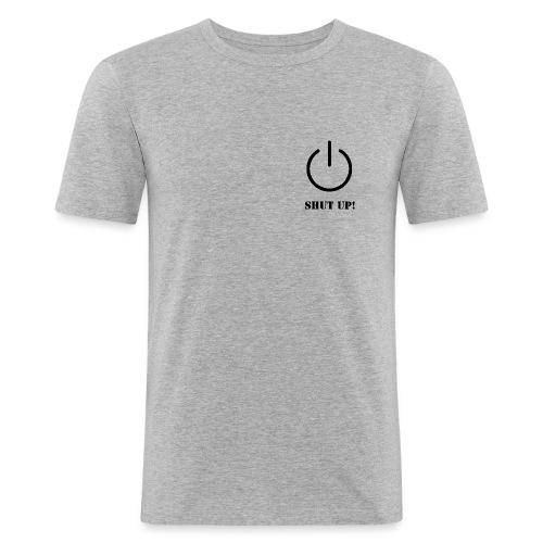 Shut Up - Männer Slim Fit T-Shirt