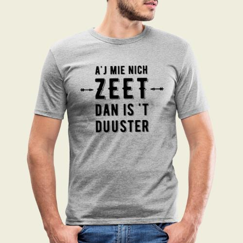 A'j mie nich zeet dan is 't duuster - Mannen slim fit T-shirt