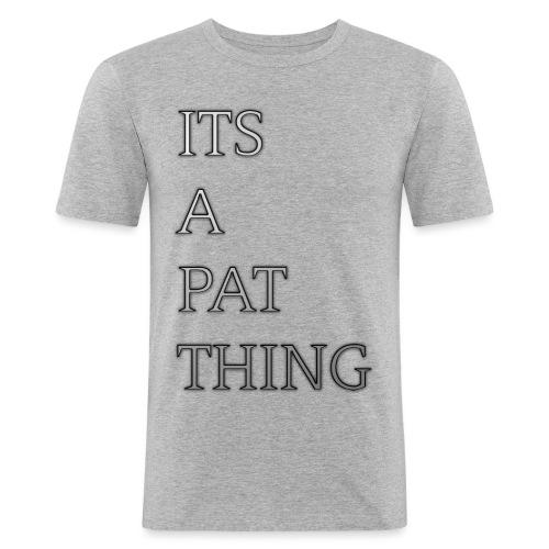 Its A Pat Thing - Männer Slim Fit T-Shirt