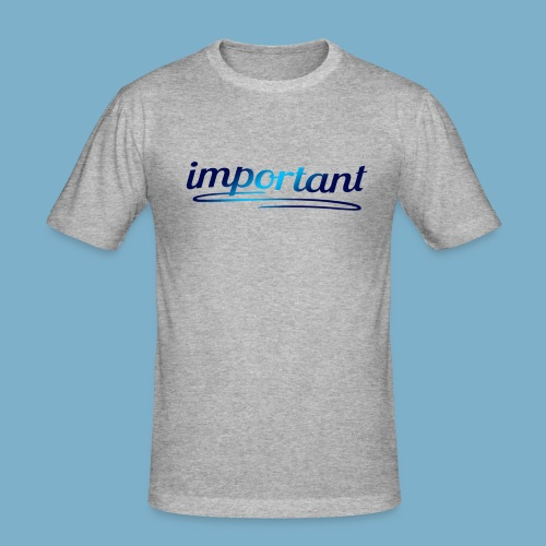 Important - Wichtig - Männer Slim Fit T-Shirt