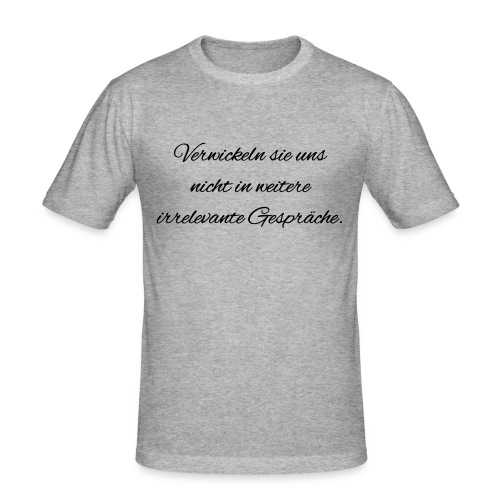 irrelevante Gespraeche - Männer Slim Fit T-Shirt
