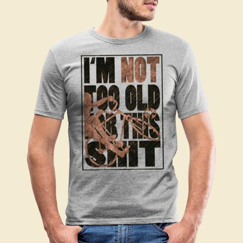 Radball   I'm not too old for this shit - Männer Slim Fit T-Shirt
