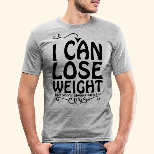 I can lose weight, but you'll always be ugly. - Men's Slim Fit T-Shirt