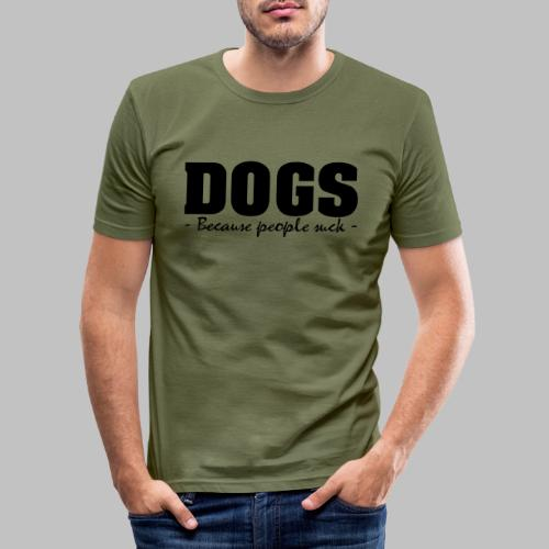 DOGS - BECAUSE PEOPLE SUCK - Männer Slim Fit T-Shirt