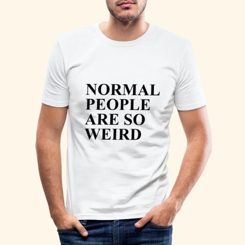 Normal people are so weird - Männer Slim Fit T-Shirt