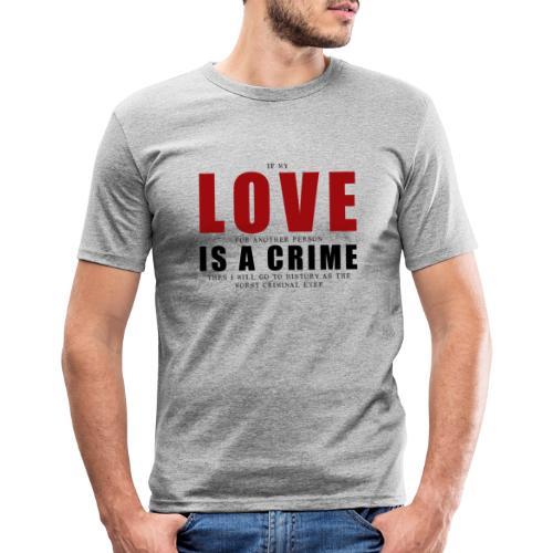 If LOVE is a CRIME - I'm a criminal - Men's Slim Fit T-Shirt