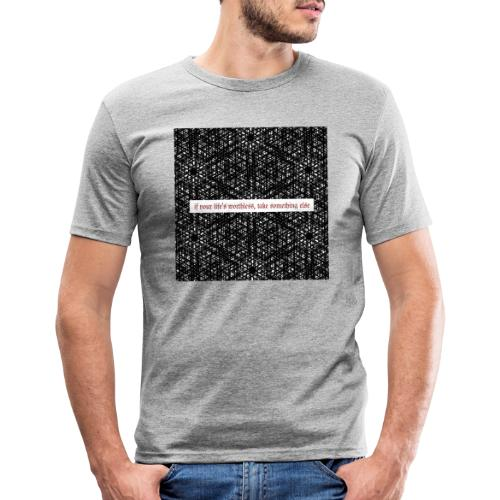 if your lifes worthless, take something else - Männer Slim Fit T-Shirt