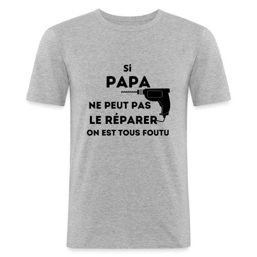 t-shirt papa ne peut pas réparer tous foutu - T-shirt près du corps Homme
