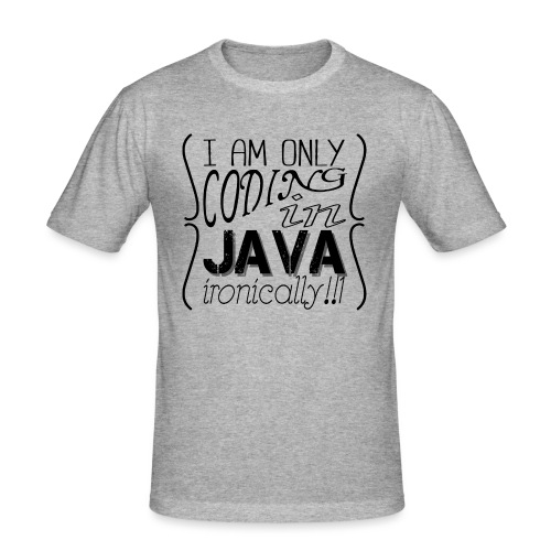 I am only coding in Java ironically!!1 - Men's Slim Fit T-Shirt