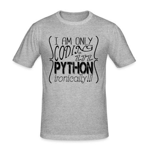 I am only coding in Python ironically!!1 - Men's Slim Fit T-Shirt