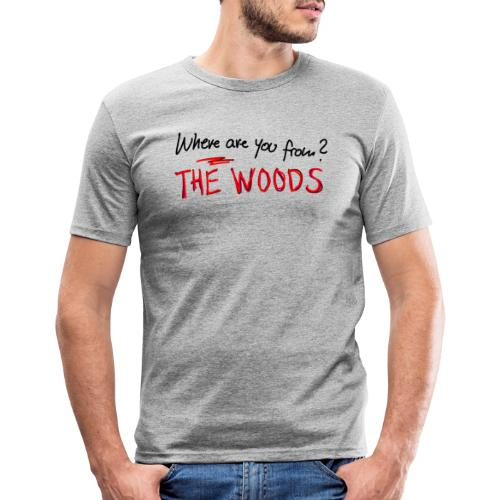 Where are you from? The Woods - Men's Slim Fit T-Shirt