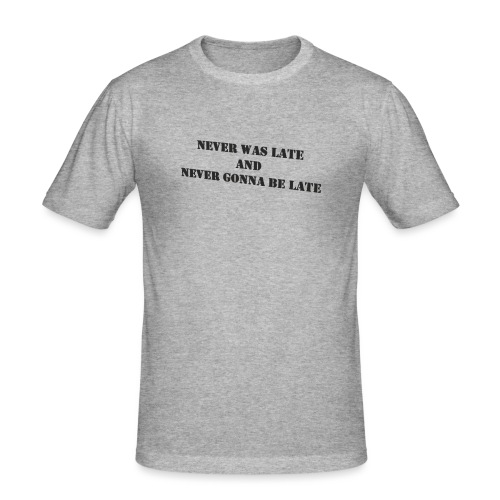 Never gonna be late saying - Men's Slim Fit T-Shirt