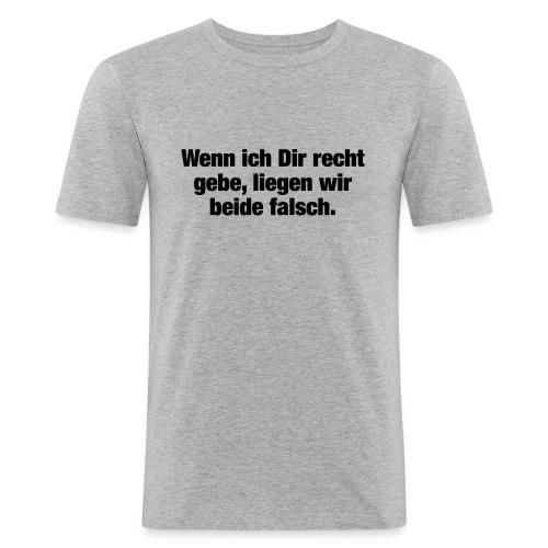 Wenn ich Dir recht gebe... (Spruch) - Männer Slim Fit T-Shirt