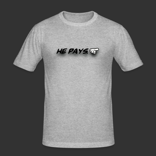 he pays - slim fit T-shirt