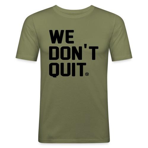 we dont quit - Slim Fit T-shirt herr