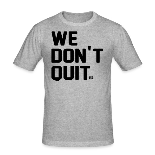 we dont quit - Slim Fit T-shirt herr
