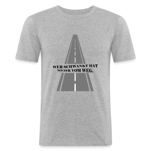Wer schwankt hat mehr vom Weg - Männer Slim Fit T-Shirt