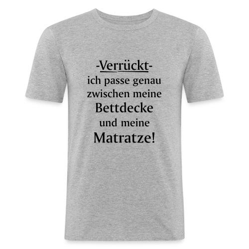 Verrückt ich passe zwischen Bettdecke und Matratze - Männer Slim Fit T-Shirt