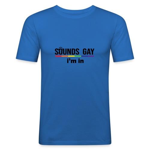 Sounds Gay I m In - Miesten tyköistuva t-paita