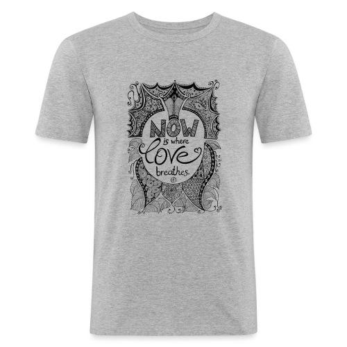 Now is where love breathes - Black - Männer Slim Fit T-Shirt