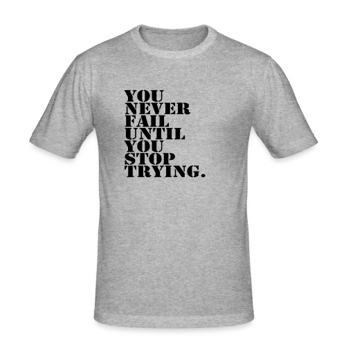 You never fail until you stop trying shirt - Miesten tyköistuva t-paita