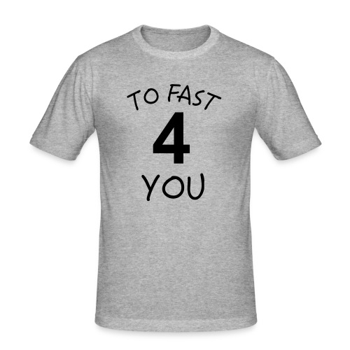 To Fast 4 You - Männer Slim Fit T-Shirt