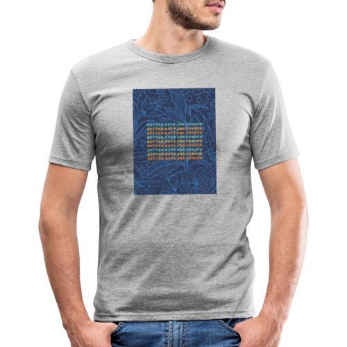 Better Days are coming - Camiseta ajustada hombre