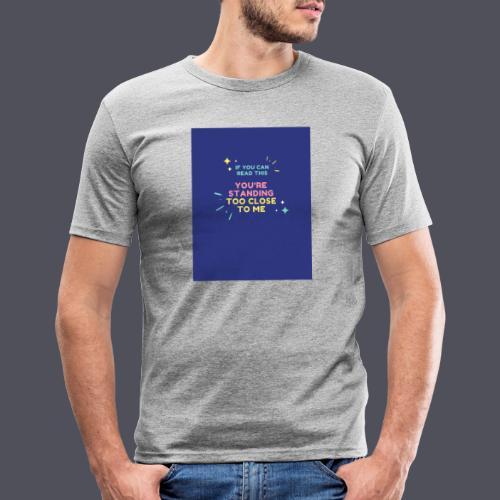 Standing too close T-shirt - Men's Slim Fit T-Shirt