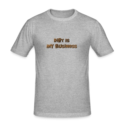 Dirt is my business - Men's Slim Fit T-Shirt