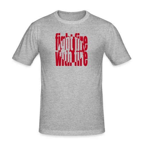 fight fire with fire - Men's Slim Fit T-Shirt