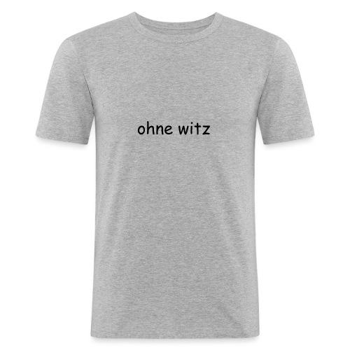ohne witz - Männer Slim Fit T-Shirt