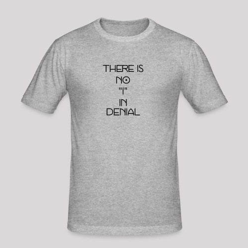 No I in denial - Mannen slim fit T-shirt